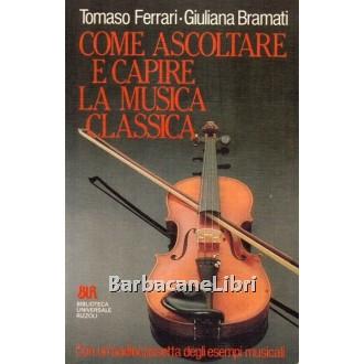 Ferrari Tomaso, Bramati Giuliana, Come ascoltare e capire la musica classica, Rizzoli, 1988