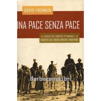 Fromkin David, Una pace senza pace, Rizzoli, 2002