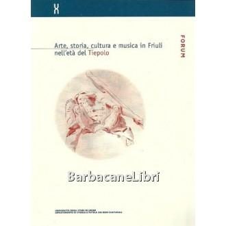 Furlan Caterina, Pavanello Giuseppe (a cura di), Arte, storia, cultura e musica in Friuli nell'età del Tiepolo, Forum