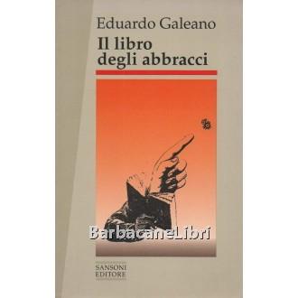 Galeano Eduardo, Il libro degli abbracci, Sansoni, 1992