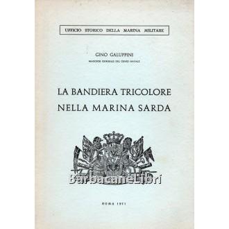 Galuppini Gino, La bandiera tricolore nella Marina Sarda, Ufficio Storico della Marina Militare, 1971