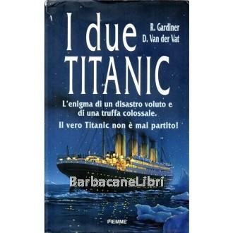 Gardiner Robin, Van der Vat Dan, I due Titanic, Piemme, 1998