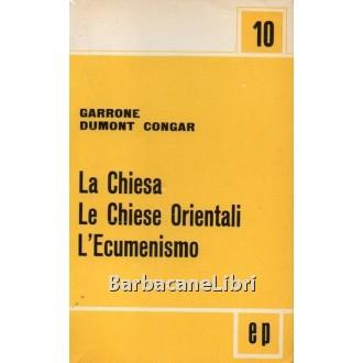 Garrone G.M., Dumont C.J., Congar Y.M.J. (a cura di), La Chiesa. Le Chiese orientali. L'ecumenismo, Paoline, 1966