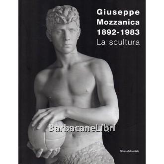 Cimoli Anna Chiara (a cura di), Giuseppe Mozzanica 1892-1983. La scultura, Silvana Editoriale, 2007