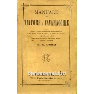 Gorini G., Manuale del tintore e cavamacchie, Carlo Barbini Editore, 1875