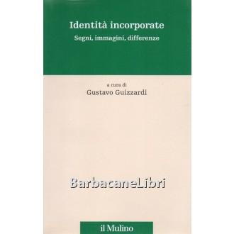 Guizzardi Gustavo (a cura di), Identità incorporate, Il Mulino, 2009