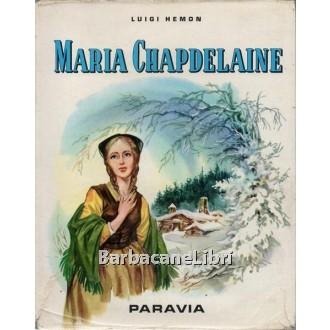 Hemon Luigi, Maria Chapdelaine, Paravia, 1966
