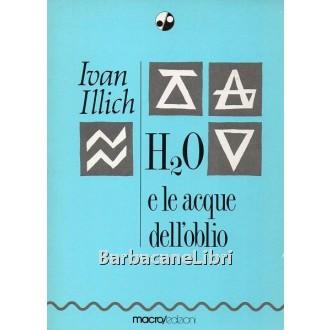 Illich Ivan, H2O e le acque dell'oblio, Macro Edizioni, 1988