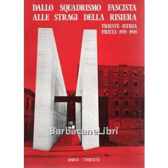 Dallo squadrismo fascista alle stragi della risiera, ANED, 1974
