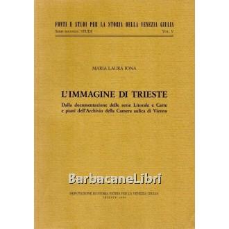 Iona Maria Laura, L'immagine di Trieste, Deputazione di Storia Patria per la Venezia Giulia, 1995