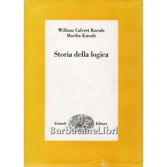 Kneale William Calvert, Kneale Martha, Storia della logica, Einaudi, 1972