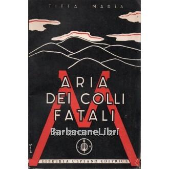 Madia Titta, Aria dei colli fatali, Libreria Ulpiano Editrice, 1937