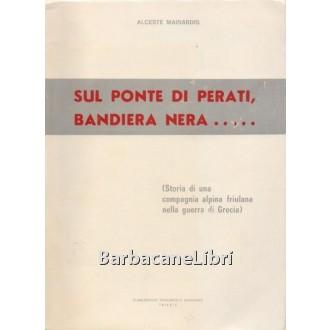 Mainardis Alceste, Sul ponte di Perati bandiera nera, Stabilimento Tipografico Nazionale, 1974