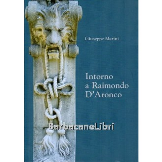 Marini Giuseppe, Intorno a Raimondo D'Aronco, Grafiche Manzanesi, 2007