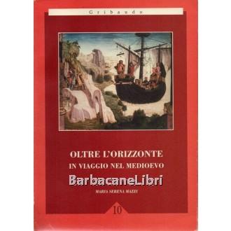 Mazzi Maria Serena, Oltre l'orizzonte in viaggio nel Medioevo, Paravia, 1997
