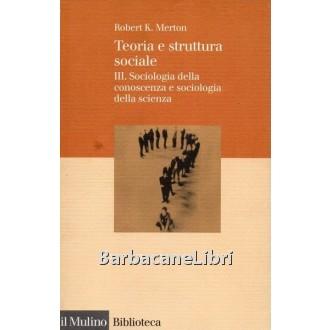 Merton Robert K., Teoria e struttura sociale (vol. 3), Il Mulino, 2000