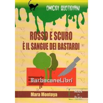 Montoya Mara, Rosso e scuro è il sangue dei bastardi, Demetra, 2001