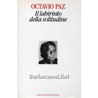 Paz Octavio, Il labirinto della solitudine, Mondadori, 1990