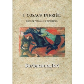 Picul Pieri, I cosacs in Friul, Tipografia Toso, 1999