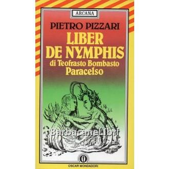 Pizzari Pietro, Liber de Nymphis di Teofrasto Bombasto Paracelso, Mondadori, 1992