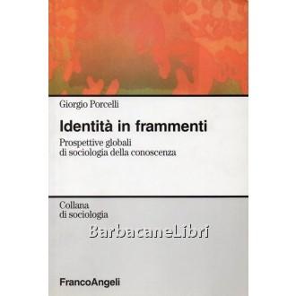 Porcelli Giorgio, Identità in frammenti, Franco Angeli, 2005