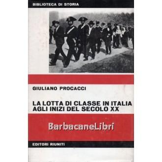 Procacci Giuliano, La lotta di classe in Italia agli inizi del secolo XX, Editori Riuniti, 1970