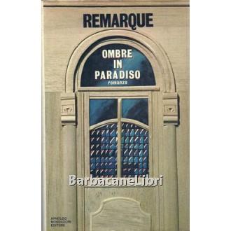 Remarque Erich Maria, Ombre in paradiso, Mondadori
