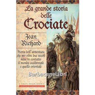 Richard Jean, La grande storia delle crociate, Newton Compton, 1999