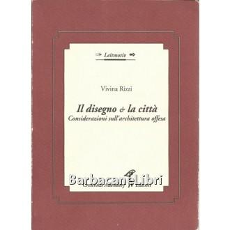 Rizzi Vivina, Il disegno e la città. Considerazioni sull'architettura offesa, Crescenzi Allendorf, 1992