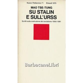Mao Tse-Tung, Su Stalin e sull'Urss. Scritti sulla costruzione del socialismo 1958-1961, Einaudi, 1975