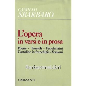 Sbarbaro Camillo, L'opera in versi e in prosa. Poesie. Trucioli. Fuochi fatui. Cartoline in franchigia. Versioni, Garzanti, 1985