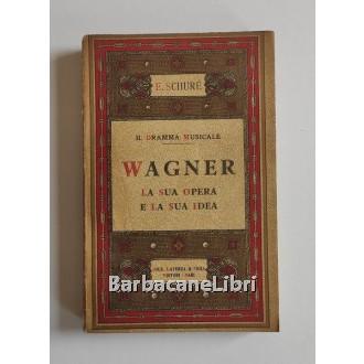 Schure Edoardo, Il dramma musicale. Riccardo Wagner. La sua opera e la sua idea, Laterza, 1941
