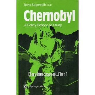 Segerstahl Boris (editor / a cura di), Chernobyl: a policy response study, Springer Verlag, 1991