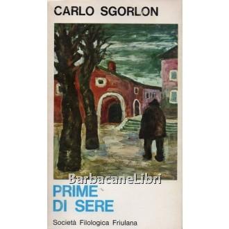 Sgorlon Carlo, Prime di sere, Società Filologica Friulana, 1975