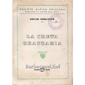 Soravito Oscar, La Creta Grauzaria, Tipografia Pio Ciussi, 1951