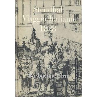 Stendhal, Viaggio italiano 1828. Partendo da Pargi e ritornandovi attraverso la Svizzera e Strasburgo, De Agostini, 1961
