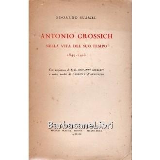 Susmel Edoardo, Antonio Grossich nella vita del suo tempo 1849-1926, Treves, 1933