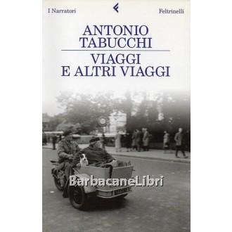 Tabucchi Antonio, Viaggi e altri viaggi, Feltrinelli, 2010