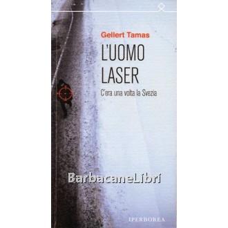 Tamas Gellert, L'uomo laser, Iperborea, 2012