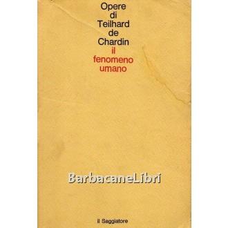 Teilhard de Chardin Pierre, Il fenomeno umano, Il Saggiatore, 1980