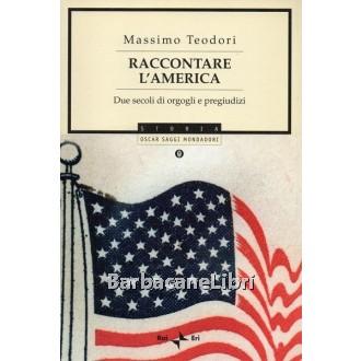 Teodori Massimo, Raccontare l'America, Mondadori, 2005