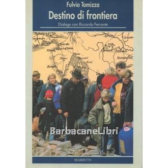 Tomizza Fulvio, Destino di frontiera, Marietti, 1992