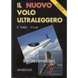 Trebbi Rizzardo, Turelli Davide, Il nuovo volo ultraleggero, Aviabooks, 2007