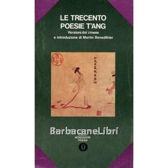 Benedikter Martin (a cura di), Le trecento poesie T'ang, Mondadori, 1972