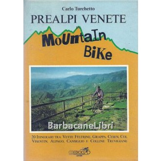 Turchetto Carlo, Prealpi venete in mountain bike, Ediciclo