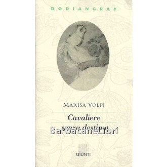 Volpi Marisa, Cavaliere senza destino, Giunti, 1993