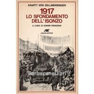 Krafft von Dellmensingen Konrad, 1917 Lo sfondamento dell'Isonzo, Arcana, 1981