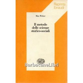 Weber Max, Il metodo delle scienze storico-sociali, Einaudi, 1989
