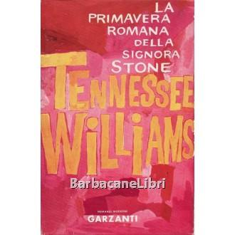 Williams Tennessee, La primavera romana della signora Stone, Garzanti, 1962