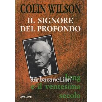 Wilson Colin, Il signore del profondo. Jung e il ventesimo secolo, Atanor, 1986